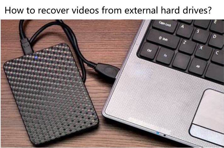 How to Recover Deleted Videos from External Hard Drive?