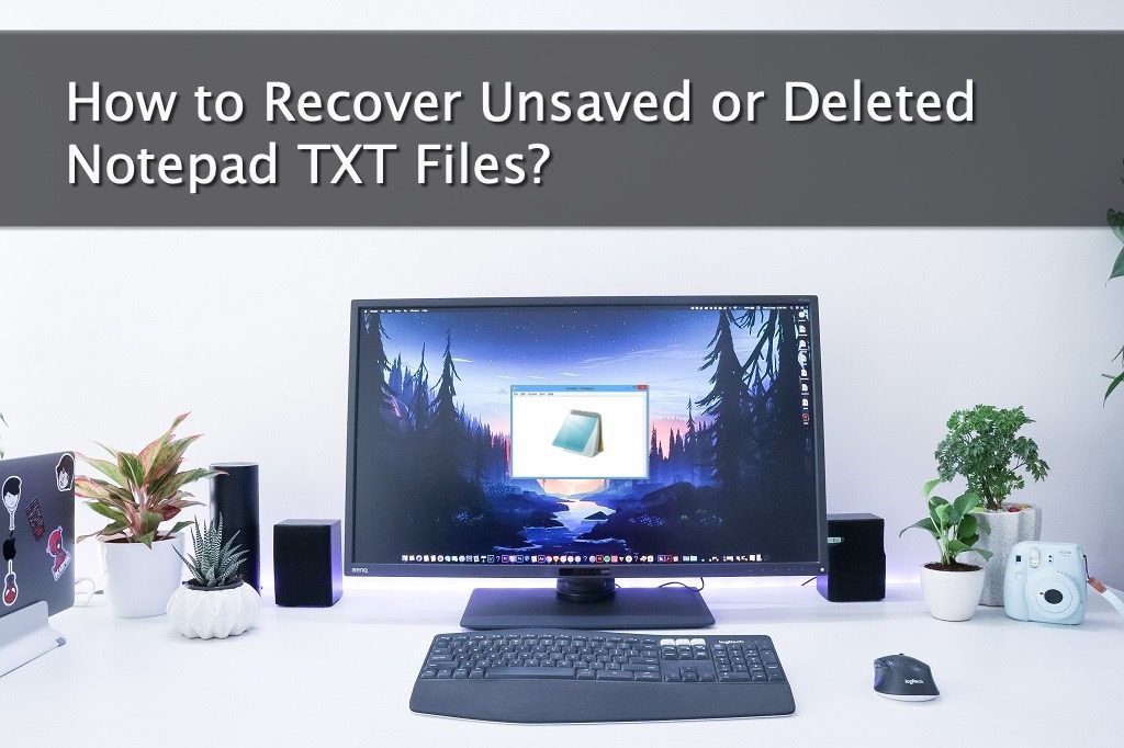 How to Recover Unsaved or Deleted Notepad TXT Files?